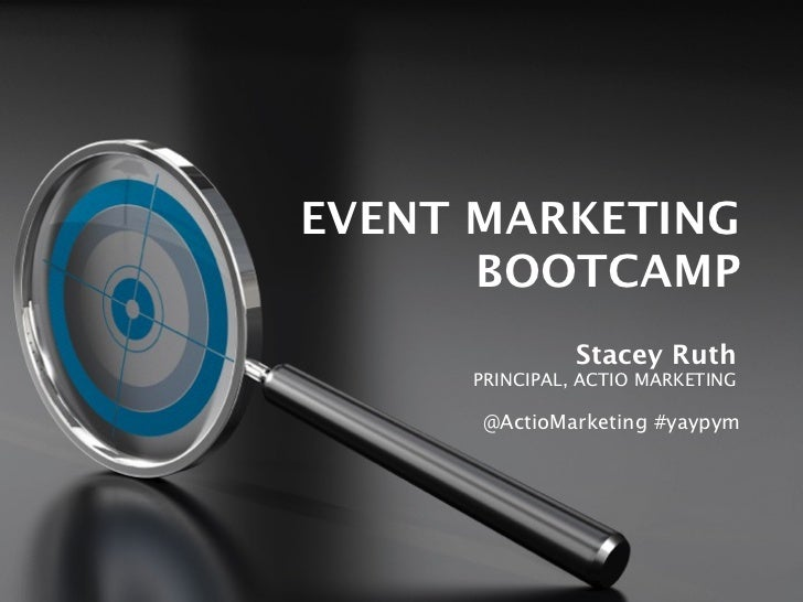 EVENT MARKETING      BOOTCAMP               Stacey Ruth     PRINCIPAL, ACTIO MARKETING      @ActioMarketing #yaypym
