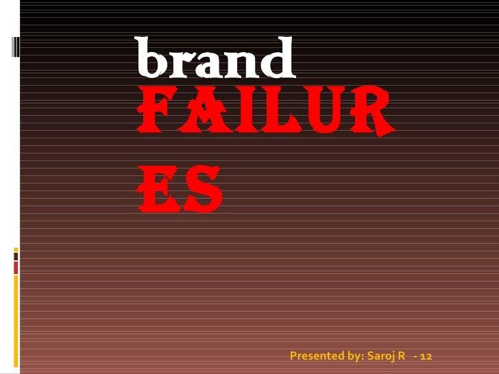 FAILURES Presented by: Saroj R  - 12