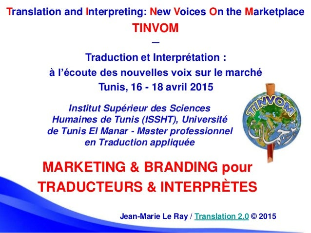 Jean-Marie Le Ray / Translation 2.0 © 2015 Translation and Interpreting: New Voices On the Marketplace TINVOM ─ Traduction...