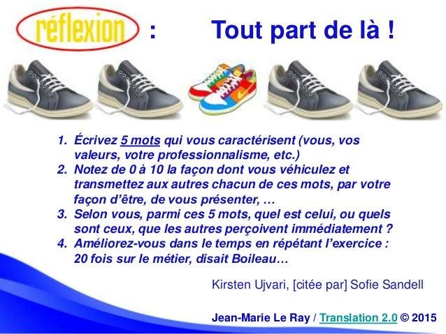 Jean-Marie Le Ray / Translation 2.0 © 2015 : Tout part de là ! 1. Écrivez 5 mots qui vous caractérisent (vous, vos valeurs...