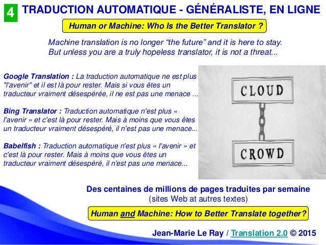 TRADUCTION AUTOMATIQUE - GÉNÉRALISTE, EN LIGNE Human or Machine: Who Is the Better Translator ? Human and Machine: How to ...