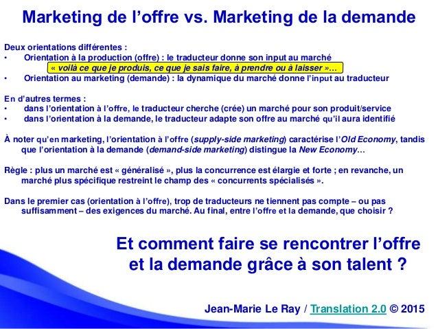 Deux orientations différentes : • Orientation à la production (offre) : le traducteur donne son input au marché « voilà ce...