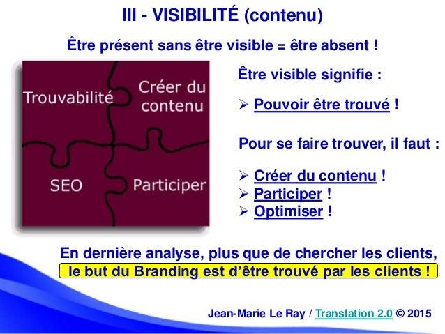 En dernière analyse, plus que de chercher les clients, le but du Branding est d'être trouvé par les clients ! III - VISIBI...