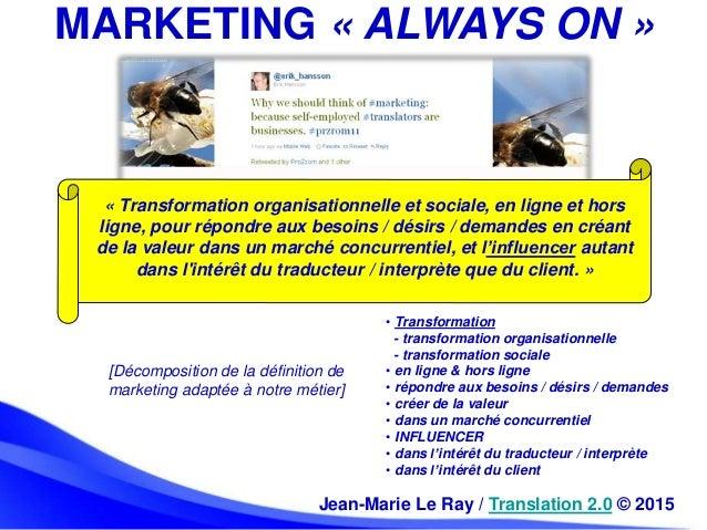 Jean-Marie Le Ray / Translation 2.0 © 2015 MARKETING « ALWAYS ON » « Transformation organisationnelle et sociale, en ligne...