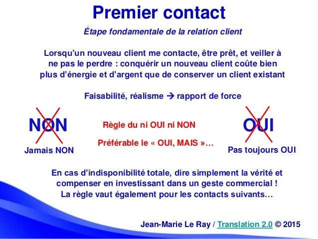 Premier contact Jean-Marie Le Ray / Translation 2.0 © 2015 Étape fondamentale de la relation client Lorsqu'un nouveau clie...