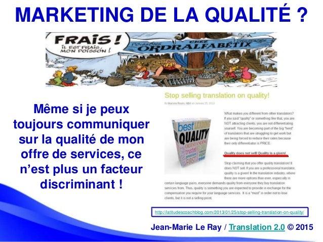 MARKETING DE LA QUALITÉ ? http://latitudescoachblog.com/2013/01/25/stop-selling-translation-on-quality/ Même si je peux to...