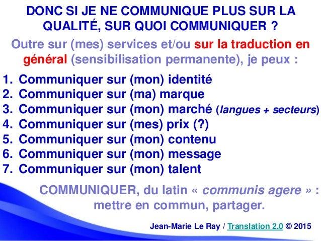 DONC SI JE NE COMMUNIQUE PLUS SUR LA QUALITÉ, SUR QUOI COMMUNIQUER ? 1. Communiquer sur (mon) identité 2. Communiquer sur ...