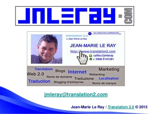 jmleray@translation2.com Jean-Marie Le Ray / Translation 2.0 © 2015