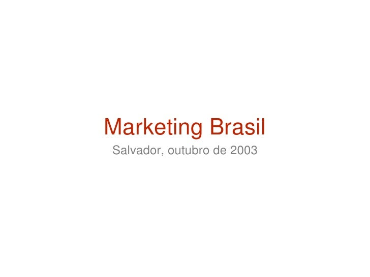 Marketing Brasil<br />Salvador, outubro de 2003<br />