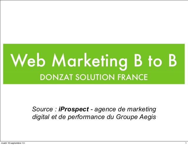 Web Marketing B to B DONZAT SOLUTION FRANCE  Source : iProspect - agence de marketing digital et de performance du Groupe ...
