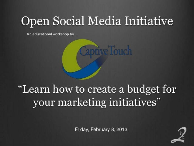 """Open Social Media Initiative An educational workshop by…""""Learn how to create a budget for   your marketing initiatives""""   ..."""