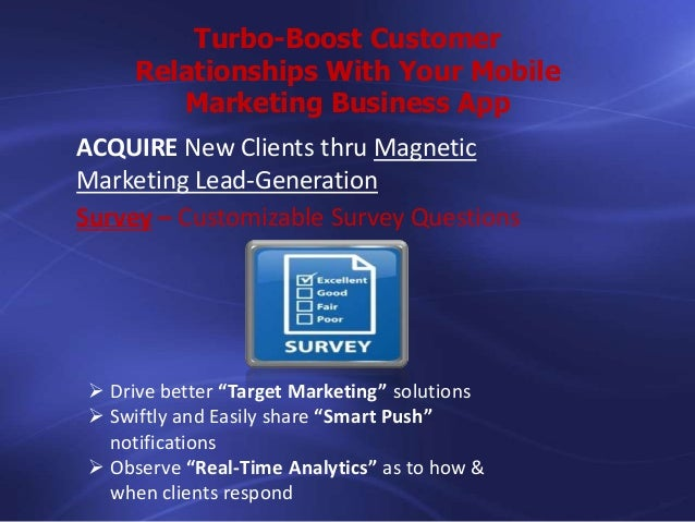 Turbo-Boost Customer Relationships With Your Mobile Marketing Business App ACQUIRE New Clients thru Magnetic Marketing Lea...