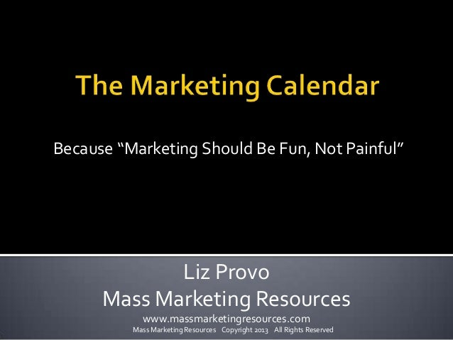 "Because ""Marketing Should Be Fun, Not Painful""             Liz Provo      Mass Marketing Resources            www.massmark..."