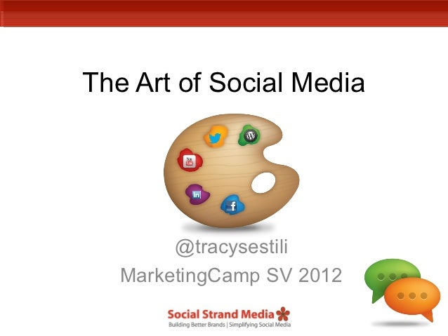 The Art of Social Media        @tracysestili   MarketingCamp SV 2012