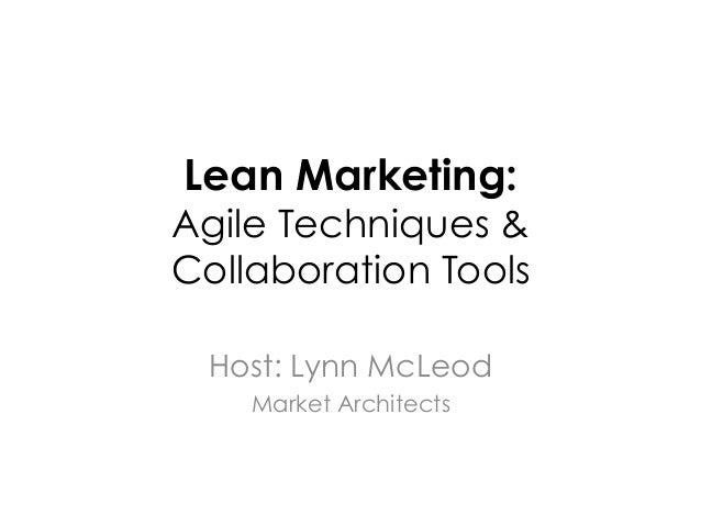 Lean Marketing:Agile Techniques &Collaboration Tools Host: Lynn McLeod    Market Architects