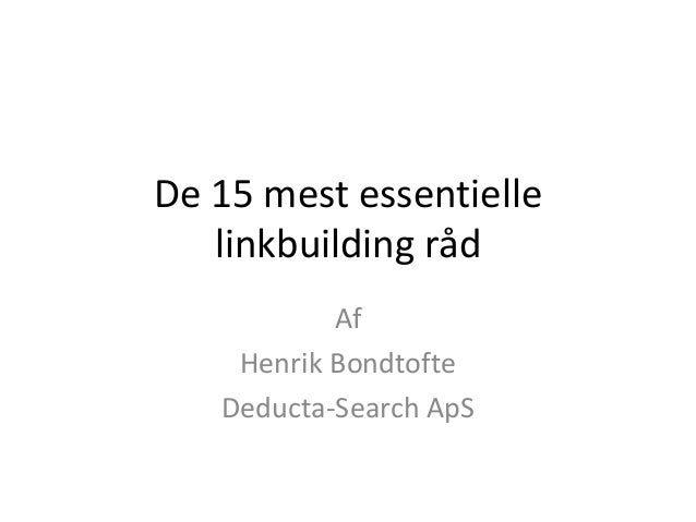 De 15 mest essentielle linkbuilding råd Af Henrik Bondtofte Deducta-Search ApS