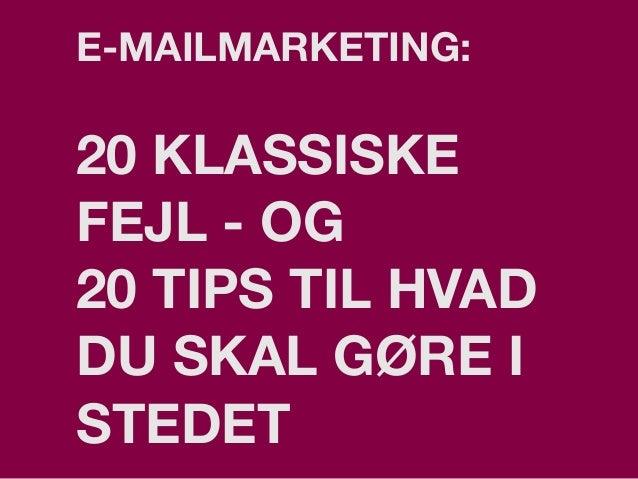 E-MAILMARKETING: 20 KLASSISKE FEJL - OG 20 TIPS TIL HVAD DU SKAL GØRE I STEDET