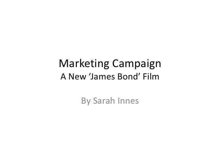 Marketing CampaignA New 'James Bond' Film    By Sarah Innes