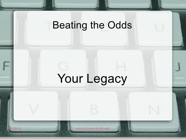 Beating the Odds Your Legacy