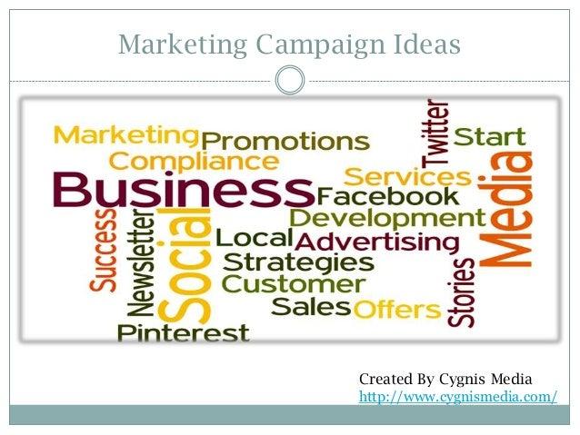 Marketing Campaign Ideas  Created By Cygnis Media http://www.cygnismedia.com/