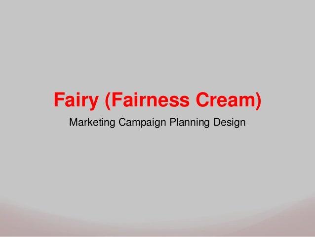 Fairy (Fairness Cream) Marketing Campaign Planning Design