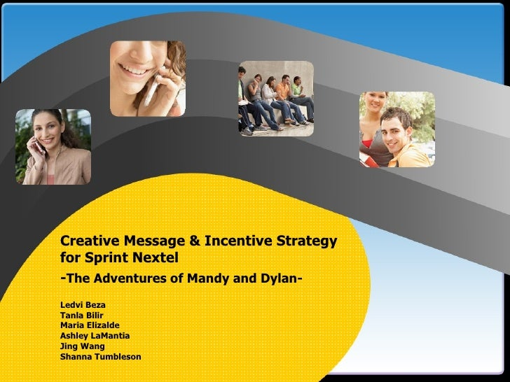 Creative Message & Incentive Strategy  for Sprint Nextel - The Adventures of Mandy and Dylan-   Ledvi Beza   Tanla Bilir  ...