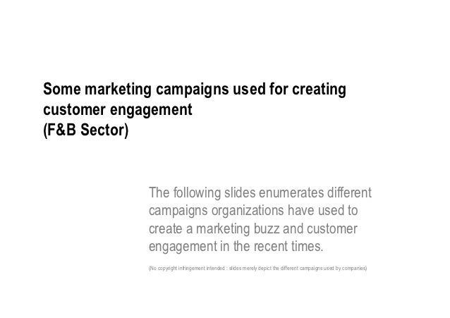 Some marketing campaigns used for creatingcustomer engagement(F&B Sector)              The following slides enumerates dif...