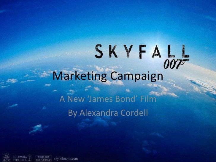 Marketing Campaign A New 'James Bond' Film   By Alexandra Cordell