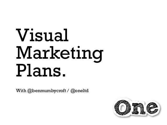Visual Marketing Plans. With @benmumbycroft / @oneltd
