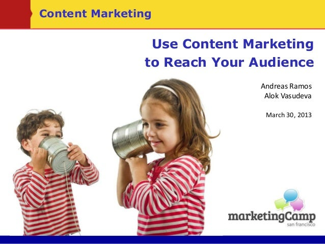 Use Content Marketingto Reach Your AudienceAndreas RamosAlok VasudevaMarch 30, 2013Content Marketing