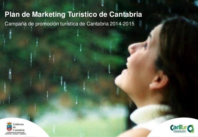 Plan de Marketing Turístico de Cantabria Campaña de promoción turística de Cantabria 2014-2015