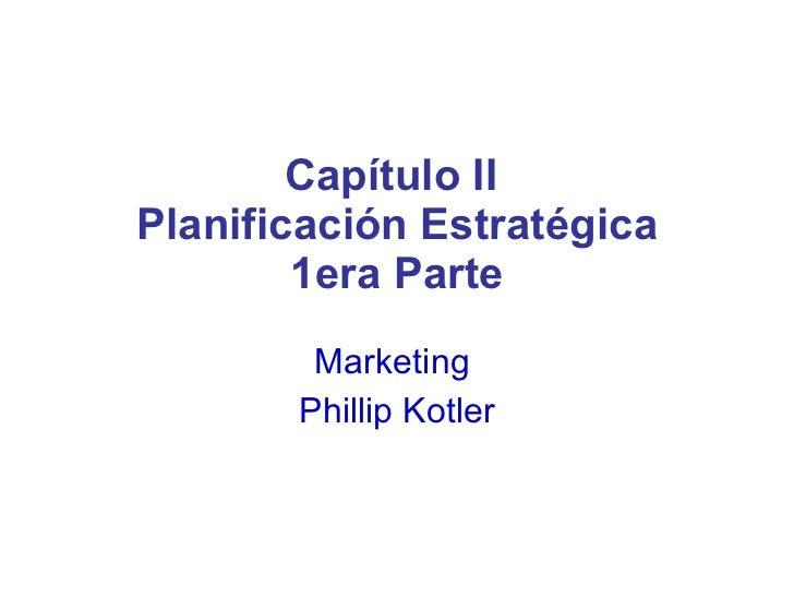 Capítulo II  Planificación Estratégica 1era Parte Marketing  Phillip Kotler