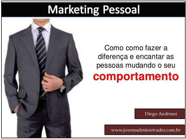 Como como fazer a diferença e encantar as pessoas mudando o seu comportamento Diego Andreasi www.jovemadministrador.com.br