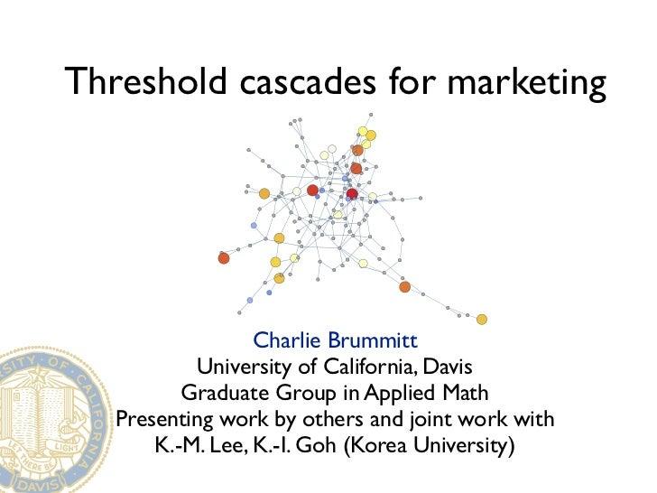 Threshold cascades for marketing                  Charlie Brummitt            University of California, Davis          Gra...