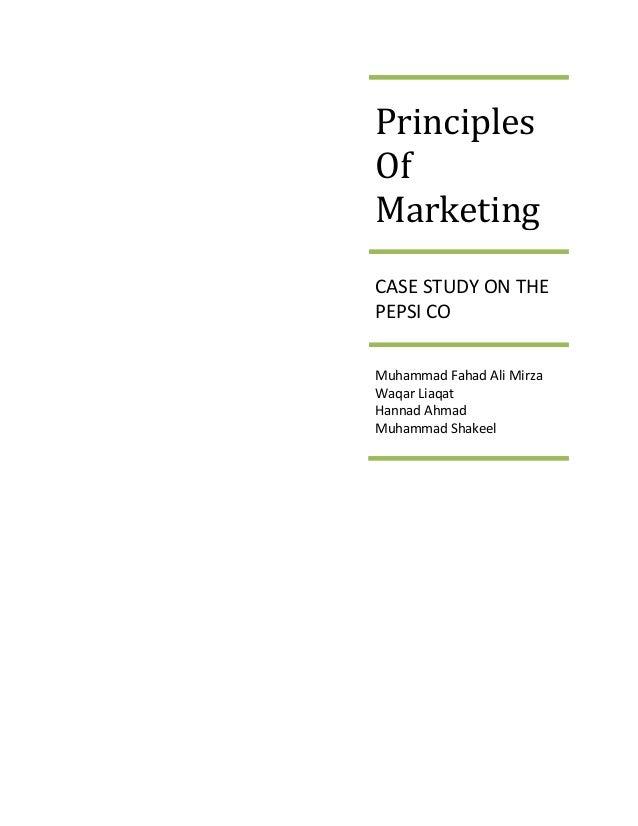 Principles Of Marketing CASE STUDY ON THE PEPSI CO Muhammad Fahad Ali Mirza Waqar Liaqat Hannad Ahmad Muhammad Shakeel