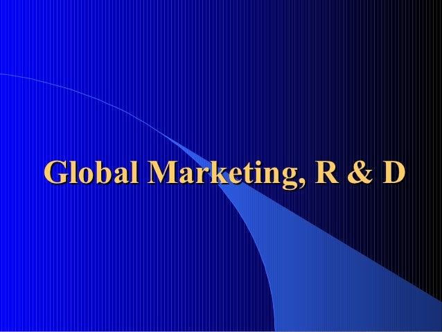 Global Marketing, R & D