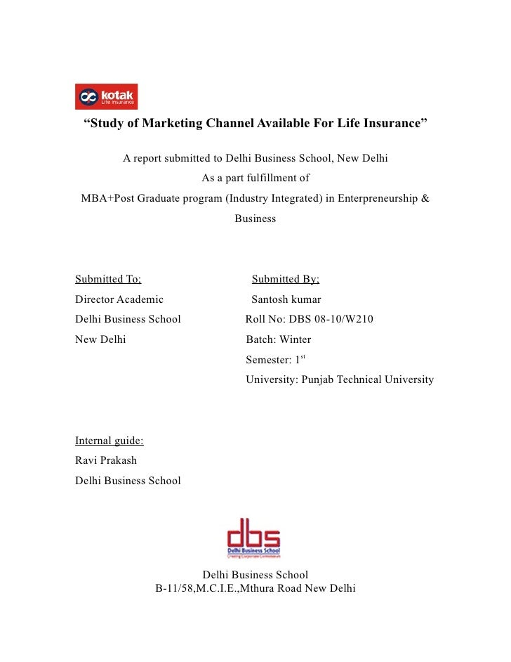 """""""Study of Marketing Channel Available For Life Insurance""""            A report submitted to Delhi Business School, New Delh..."""