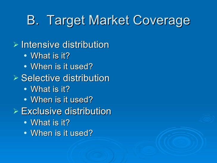 B.  Target Market Coverage <ul><li>Intensive distribution </li></ul><ul><ul><li>What is it? </li></ul></ul><ul><ul><li>Whe...