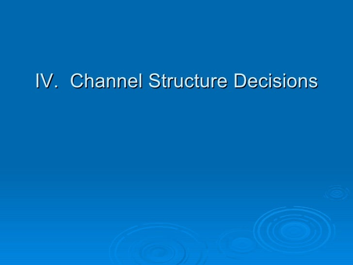 IV.  Channel Structure Decisions