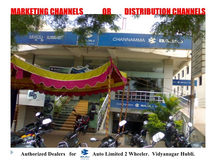 MARKETING CHANNELS            OR       DISTRIBUTION CHANNELS  Authorized Dealers for   Auto Limited 2 Wheeler. Vidyanagar ...