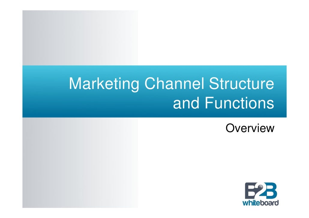 Marketing Channel Structure             and Functions                    Overview