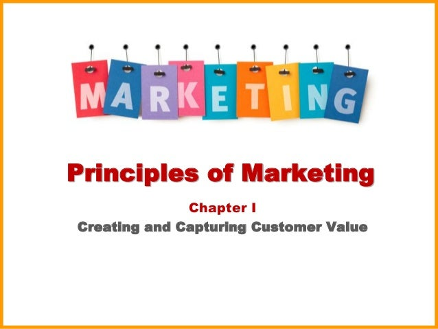Principles of Marketing Chapter I Creating and Capturing Customer Value