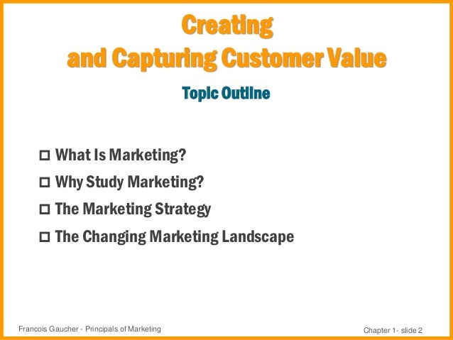 principles of marketing chapter 1 to Chapter 1 marketing in a changing world: creating customer value and  satisfaction principles of marketing eighth edition philip kotler and  gary.