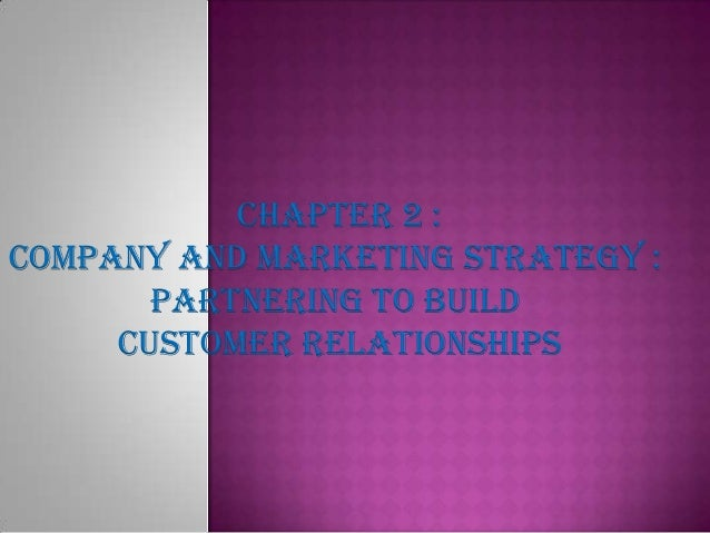 Chapter 2 : COMPANY AND MARKETING STRATEGY : PARTNERING TO BUILD CUSTOMER RELATIONSHIPS