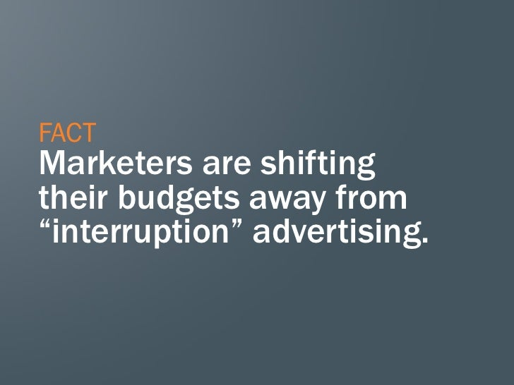 """FACTMarketers are shiftingtheir budgets away from""""interruption"""" advertising."""