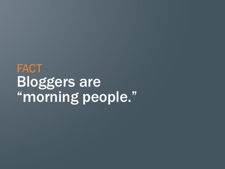 "FACTBloggers are""morning people."""