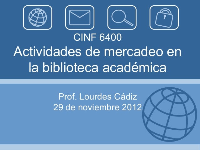 CINF 6400Actividades de mercadeo en  la biblioteca académica       Prof. Lourdes Cádiz      29 de noviembre 2012