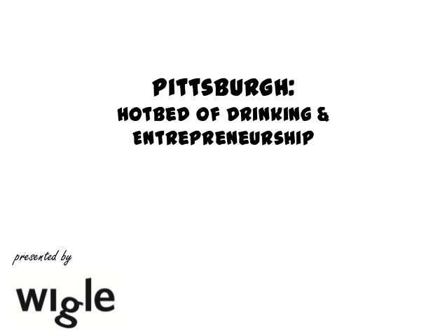 Pittsburgh: Hotbed of Drinking & Entrepreneurship presented by