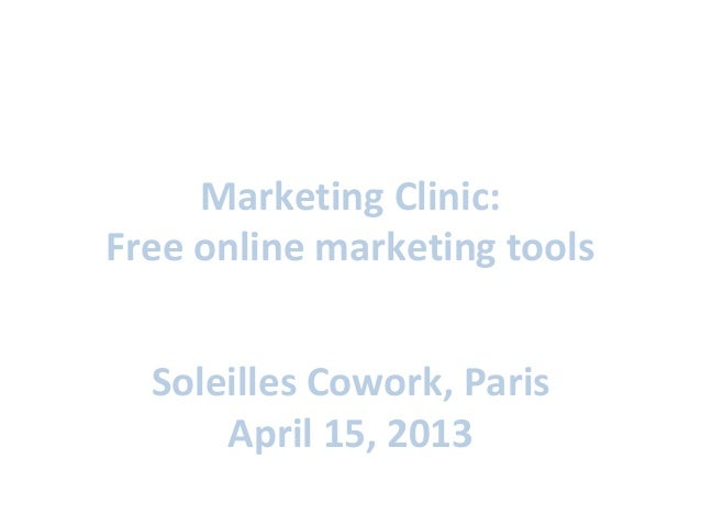 Marketing Clinic:Free online marketing toolsSoleilles Cowork, ParisApril 15, 2013