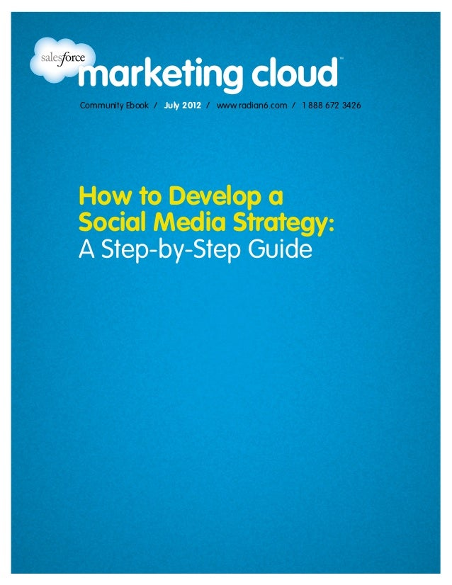 Community Ebook / July 2012 / www.radian6.com / 1 888 672 3426How to Develop aSocial Media Strategy:A Step-by-Step Guide